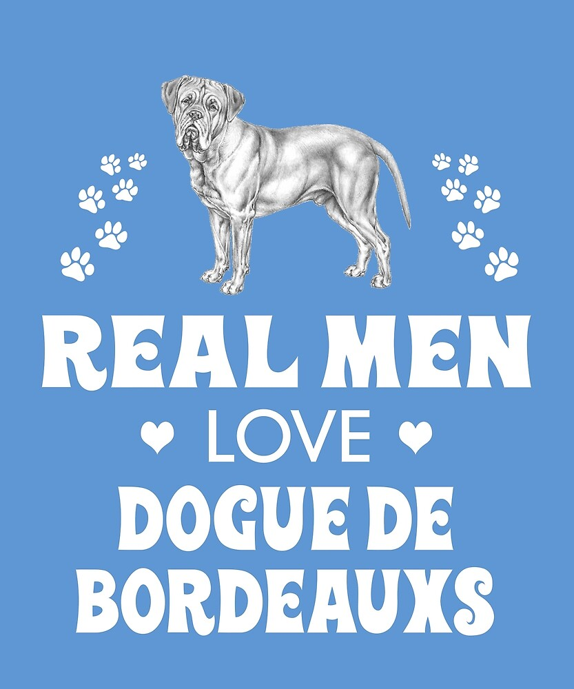 Real Men Love Dogue De Bordeauxs by AlwaysAwesome