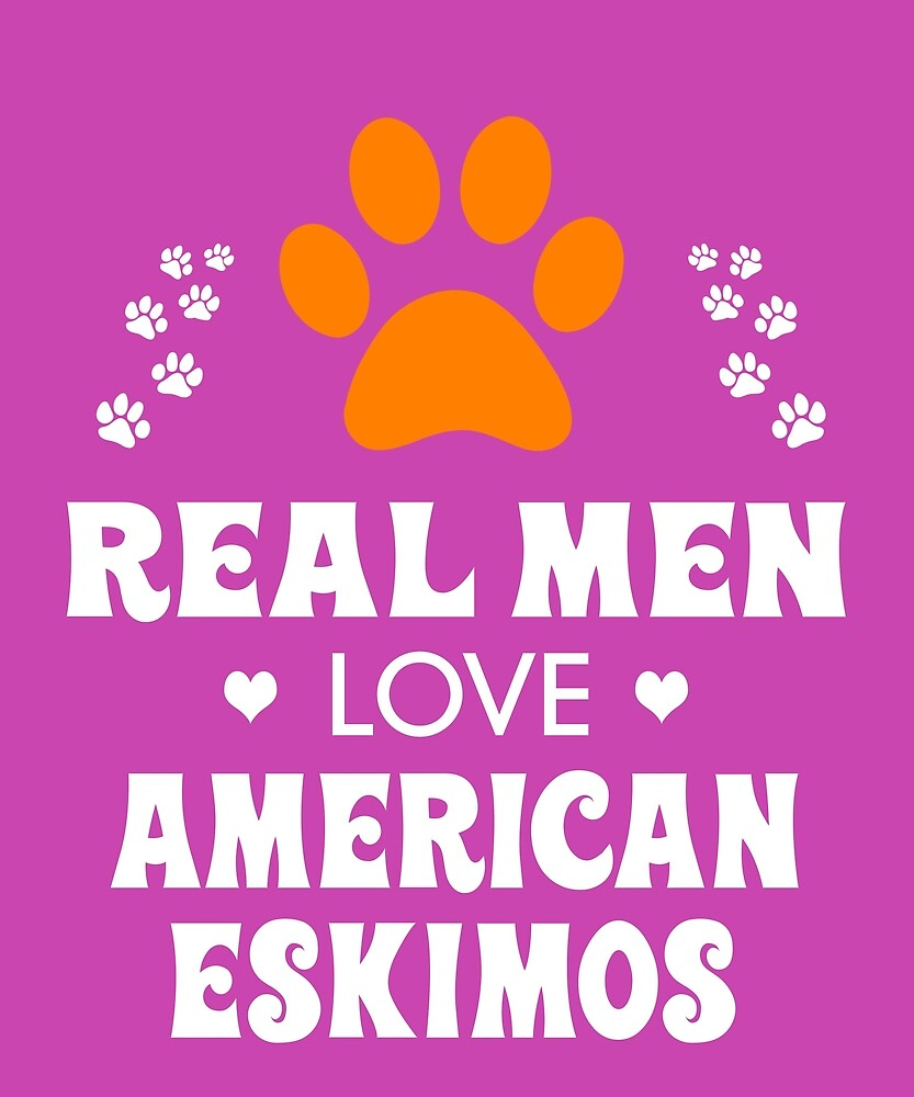 Real Men Love American Eskimos Cute Dog by AlwaysAwesome