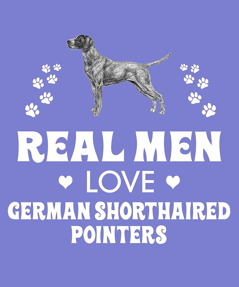 Real Men Love German Shorthaired Pointers by AlwaysAwesome