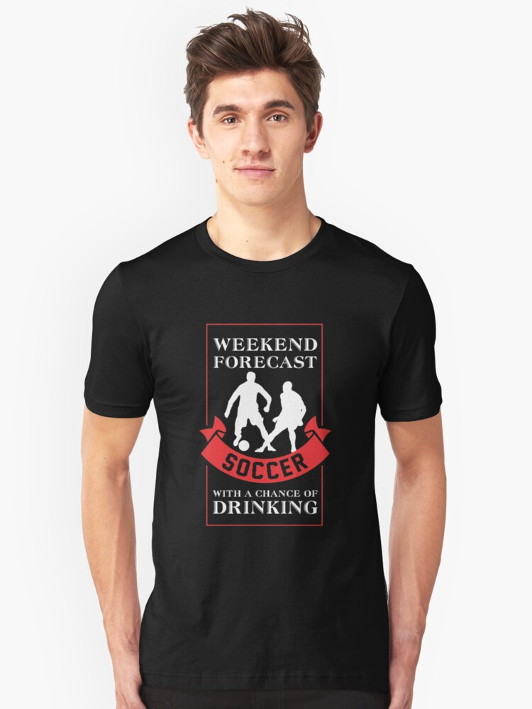 Soccer With A Chance Of Drinking Unisex T-Shirt Front