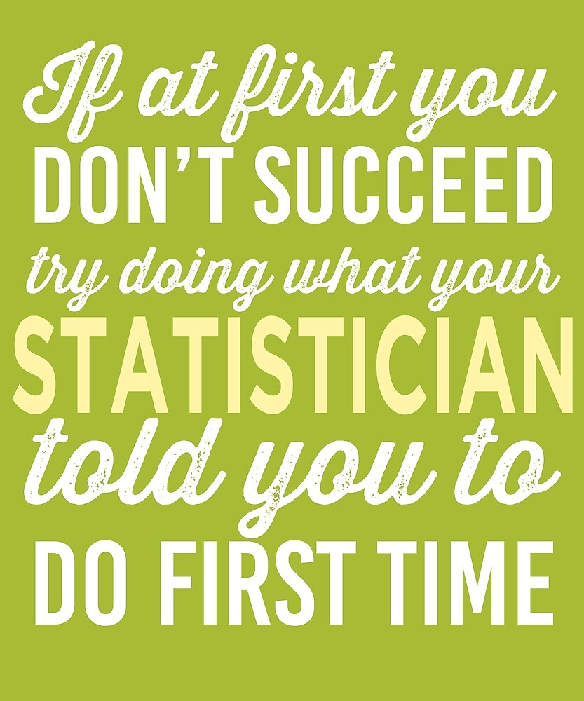 Do It Like Statistician Told You by AlwaysAwesome