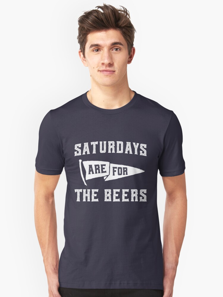 Saturdays Are For The Beers Unisex T-Shirt Front
