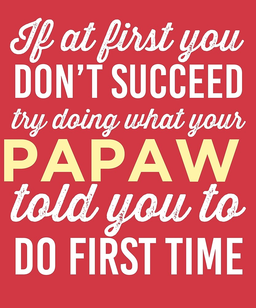 Do It Like Papaw Told You by AlwaysAwesome