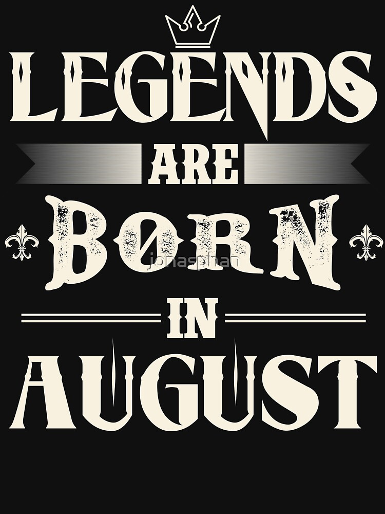 Legends Are Born In August by jonasphan