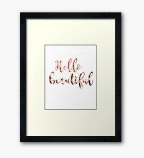 Hello beautiful rose gold Framed Print