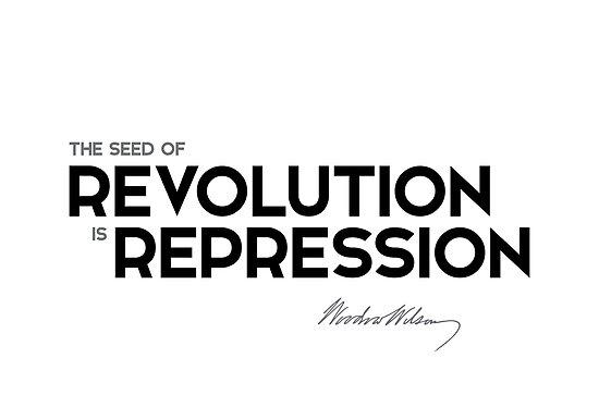 revolution is repression - woodrow wilson by razvandrc