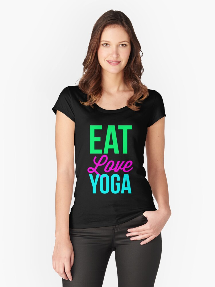 Eat Love Yoga Women's Fitted Scoop T-Shirt Front