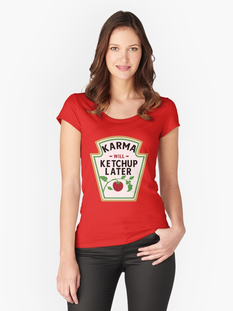 Karma will ketchup later Women's Fitted Scoop T-Shirt Front