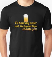 I'll have my water with barley and hops please (beer) Unisex T-Shirt