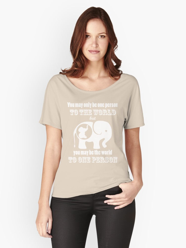 YOU MAY ONLY BE ONE PERSON TO THE WORLD Women's Relaxed Fit T-Shirt Front