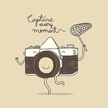 capture every moment by Milkyprint