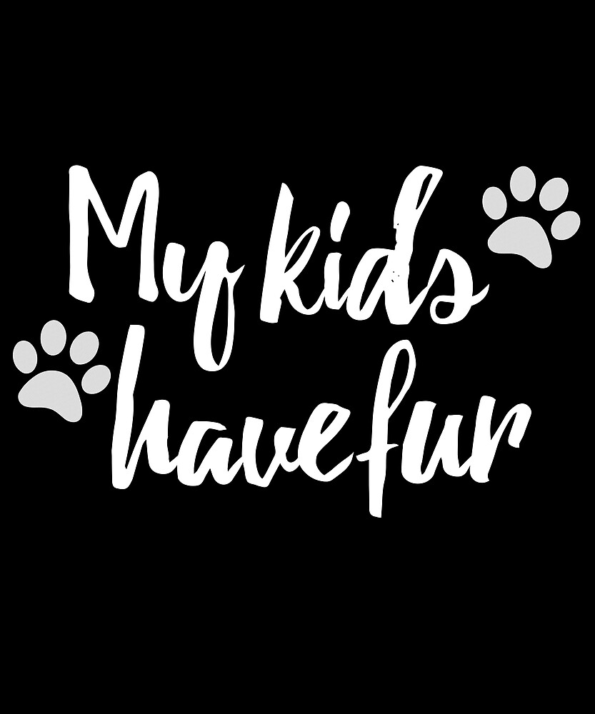 My Kids Have Fur Funny Dog Parent Design by teesbyfifi