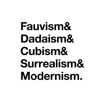 Fauvism & Dadaism & Cubism & Surrealism & Modernism by BreakfastStudio
