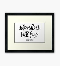 Gilmore Girls - Life's Short Framed Print