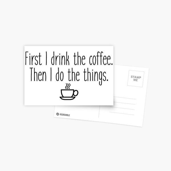 First I drink the coffee Postcard