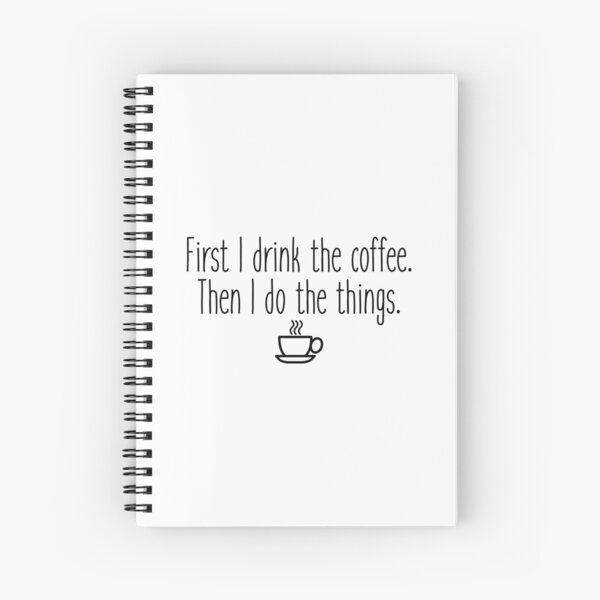 First I drink the coffee Spiral Notebook