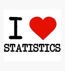I Love Statistics Photographic Print