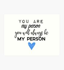 You are my person. You will always be my person. Art Print