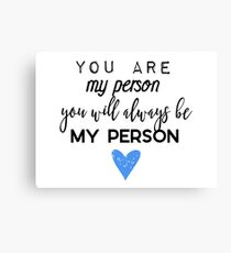 You are my person. You will always be my person. Canvas Print