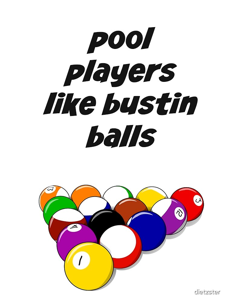 Pool players like bustin balls. by dietzster