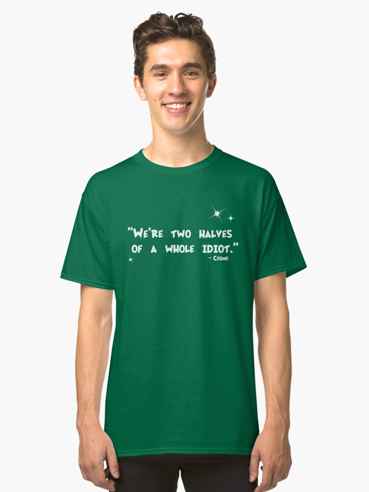 Two Halves, Same Idiot - Cosmo Quote Classic T-Shirt Front