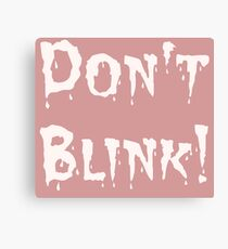 Don't Blink! (2) Canvas Print