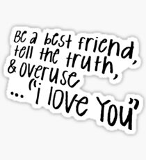 BE A BEST FRIEND, TELL THE TRUTH, AND OVERUSE I LOVE YOU Sticker