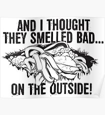 And I thought they smelled bad...on the outside Poster