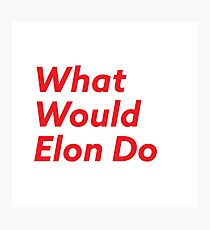 What Would Elon Do Photographic Print