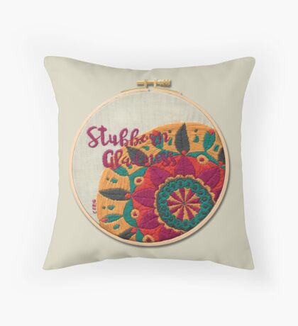 Stubborn Gladness Throw Pillow