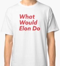 What Would Elon Do Classic T-Shirt