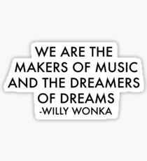 MAKERS OF MUSIC AND DREAMERS OF DREAMS Sticker