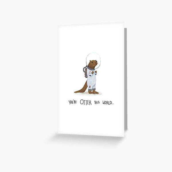 Otter this world  Greeting Card