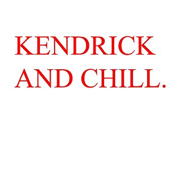 KENDRICK AND CHILL. by josselinco