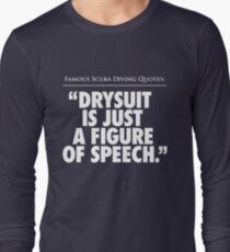 Famous Scuba Diving Quotes: Figure of Speech Long Sleeve T-Shirt