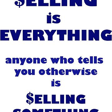 SELLING is EVERYTHING by artonomous13