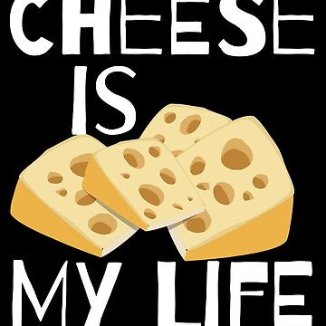 Cheese is My Life by AuntieKat