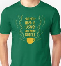 All You Need is Love and more Coffee T-Shirt