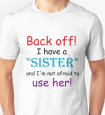 BACK OFF! I HAVE A SISTER AND IM NOT AFRAID TO USE HER T-Shirt