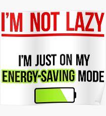 I'm NOT Lazy - funny quote Poster