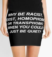 Why Be Racist Sexist Homophobic or Transphobic When You Could Just Be Quiet? Mini Skirt