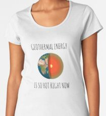 GEOTHERMAL ENERGY IS SO HOT RIGHT NOW Women's Premium T-Shirt