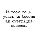 it took me 12 years to become an overnight success  by #PoptART products from Poptart.me