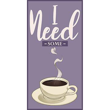 I Need Some Coffee by Flinn-Douglas