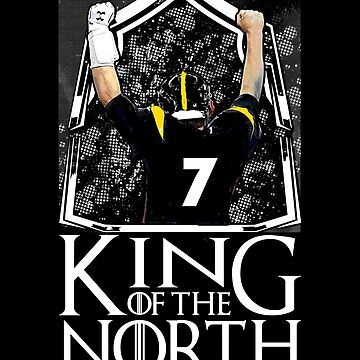 B. Roethlisberger King Of The North - Gift For Pittsburgh Football Fans  by Galvanized