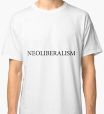NEOLIBERALISM IS CORPORATE CAPITALISM Classic T-Shirt