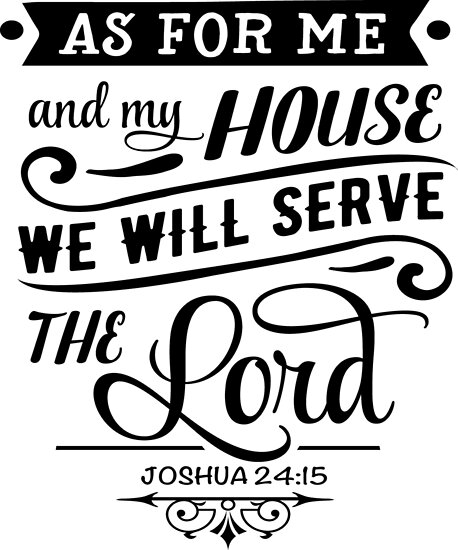 As For Me and My House... (Joshua 24:15)
