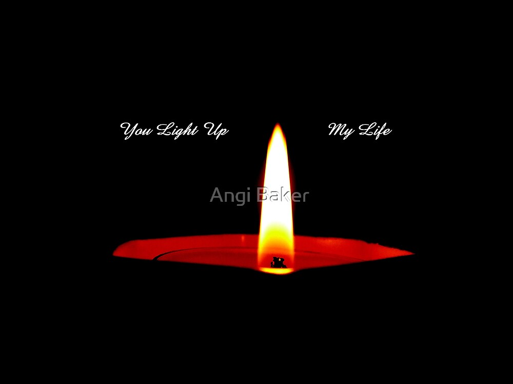 You Light up my Life by Angi Baker