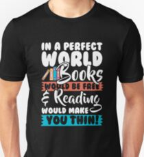 In a Perfect World Reading Would Make You Thin! T-Shirt