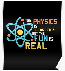 The Physics Is Theoretical But The Fun Is Real Poster